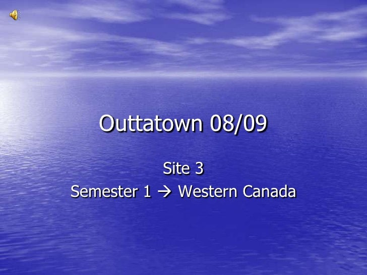 Outtatown 08/09<br />Site 3<br />Semester 1  Western Canada<br />