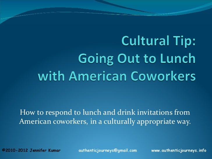 How to respond to lunch and drink invitations from       American coworkers, in a culturally appropriate way.©2010-2012 Je...