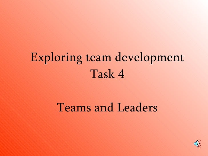 Exploring team development Task 4 Teams and Leaders