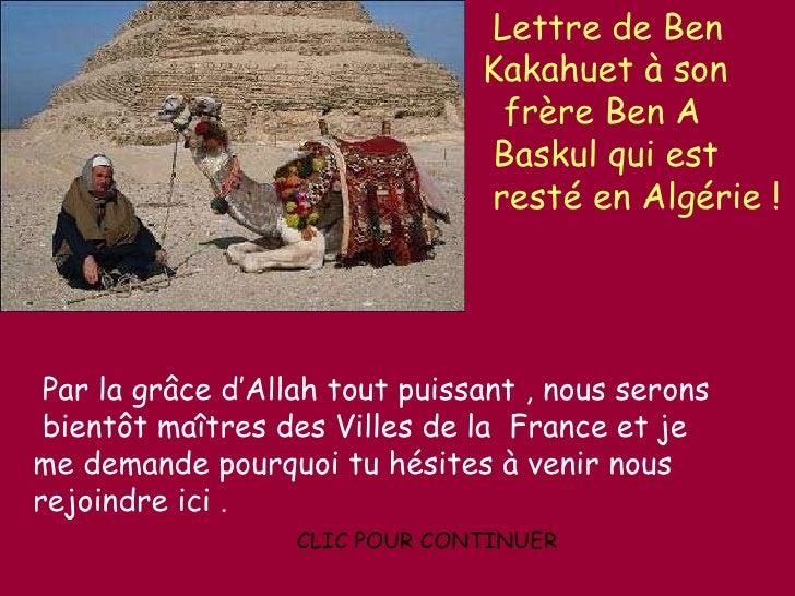 Lettre de Ben  Kakahuet à son  frère Ben A  Baskul qui est  resté en Algérie ! Par la grâce d'Allah tout puissant , nous s...