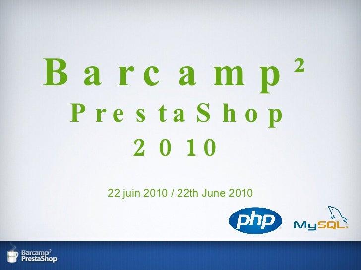 Barcamp² PrestaShop 2010 22 juin 2010 / 22th June 2010