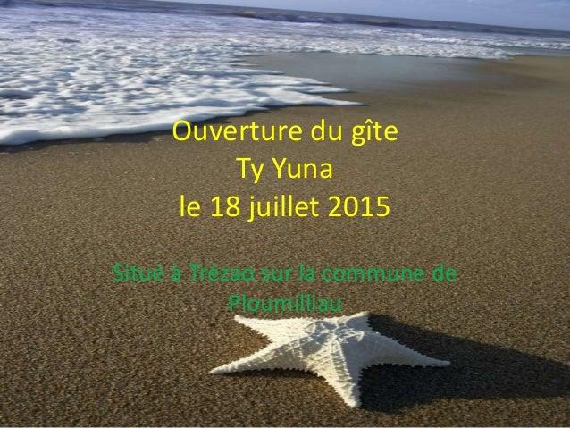 Ouverture du gîte Ty Yuna le 18 juillet 2015 Situé à Trézao sur la commune de Ploumilliau
