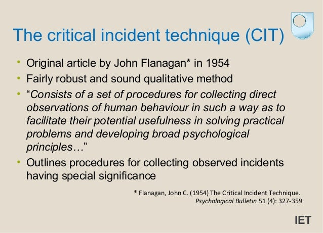 criticlal incident technique cit The critical incident technique (cit) was formally developed and reported by john flanagan (1954) at the univcrsity of pittsburgh this technique prescribes.