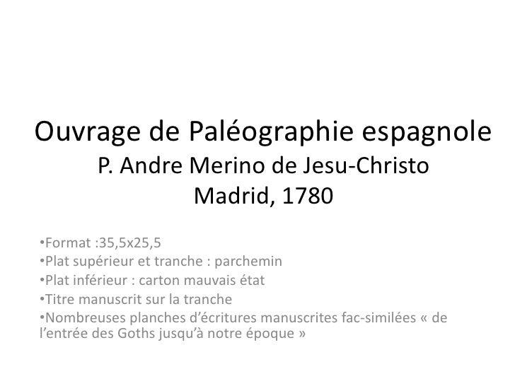 Ouvrage de Paléographie espagnoleP. AndreMerino de Jesu-ChristoMadrid, 1780<br /><ul><li>Format :35,5x25,5