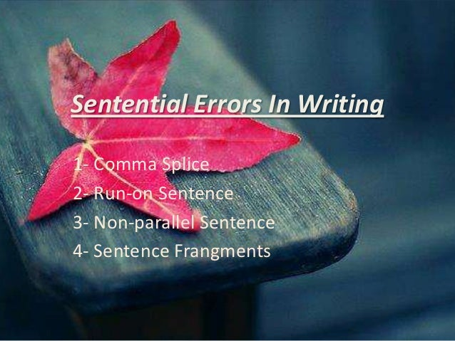 Sentential Errors In Writing1- Comma Splice2- Run-on Sentence3- Non-parallel Sentence4- Sentence Frangments