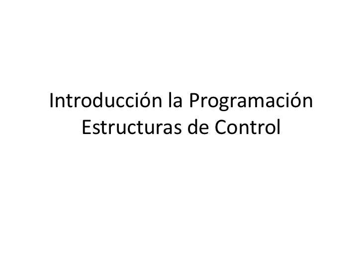 Introducción la Programación Estructuras de Control<br />