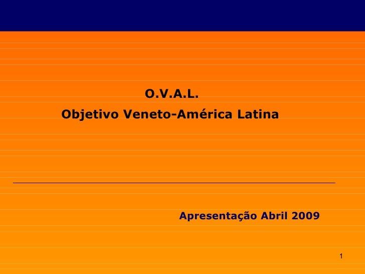 O.V.A.L. Objetivo Veneto-América Latina   Apresentação Abril 2009