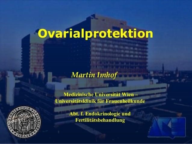 OvarialprotektionMartin ImhofMedizinische Universität Wien –Universitätsklinik für FrauenheilkundeAbt. f. Endokrinologie u...