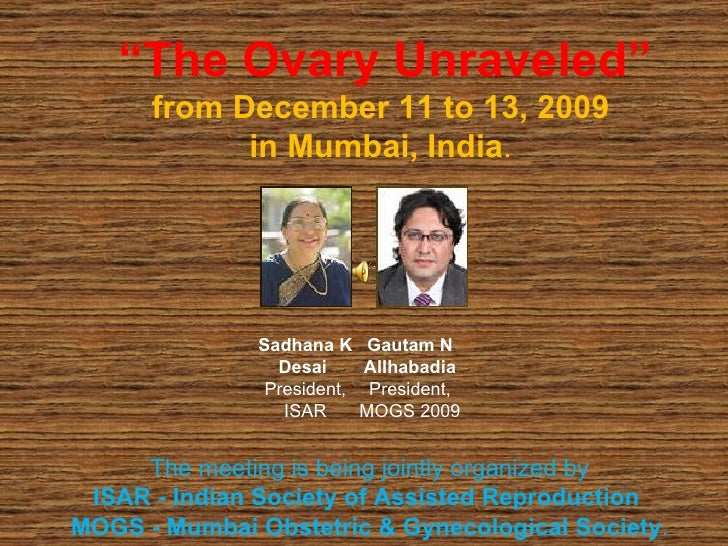""" The Ovary Unraveled"" from December 11 to 13, 2009  in Mumbai, India .  The meeting is being jointly organized by  ISAR -..."