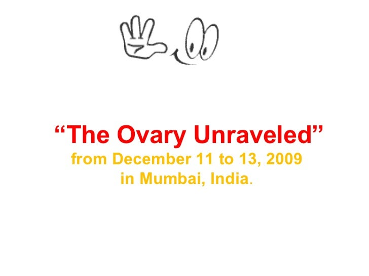 """ The Ovary Unraveled"" from December 11 to 13, 2009  in Mumbai, India ."