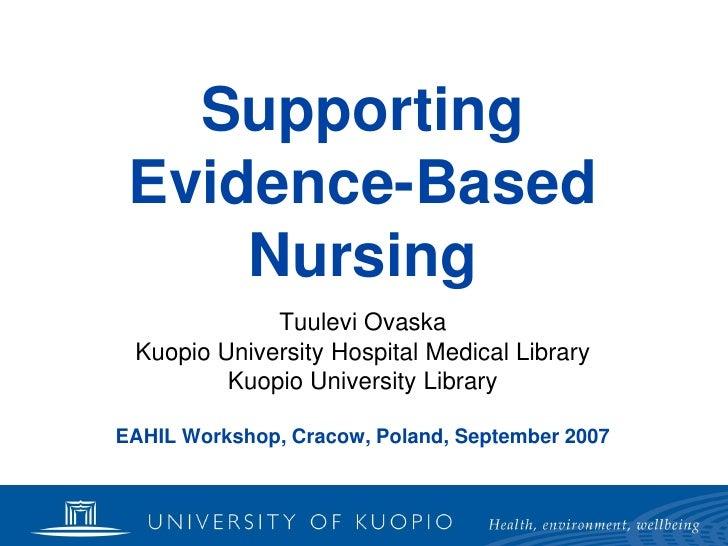 Supporting  Evidence-Based      Nursing              Tuulevi Ovaska  Kuopio University Hospital Medical Library          K...
