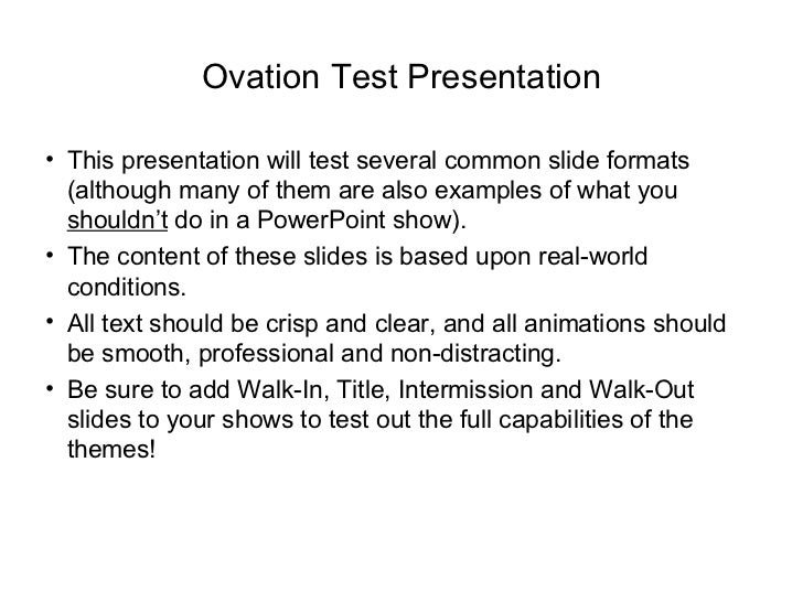 Ovation Test Presentation• This presentation will test several common slide formats  (although many of them are also examp...