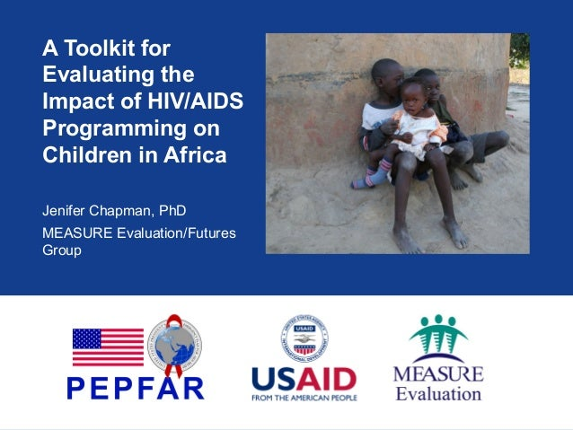 A Toolkit for Evaluating the Impact of HIV/AIDS Programming on Children in Africa Jenifer Chapman, PhD MEASURE Evaluation/...