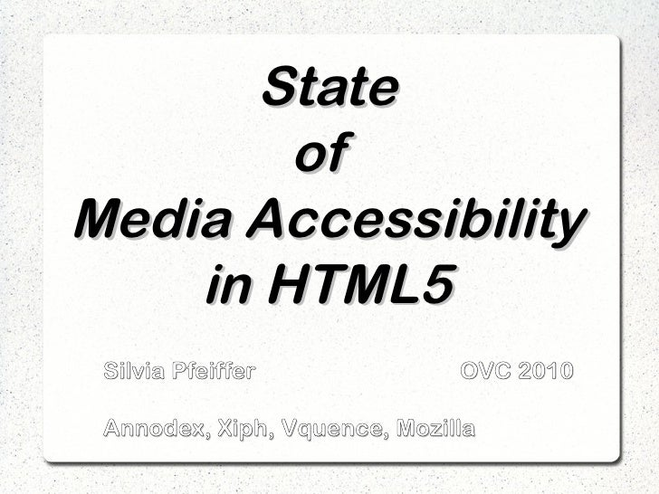 State         of Media Accessibility     in HTML5  Silvia Pfeiffer              OVC 2010   Annodex, Xiph, Vquence, Mozilla
