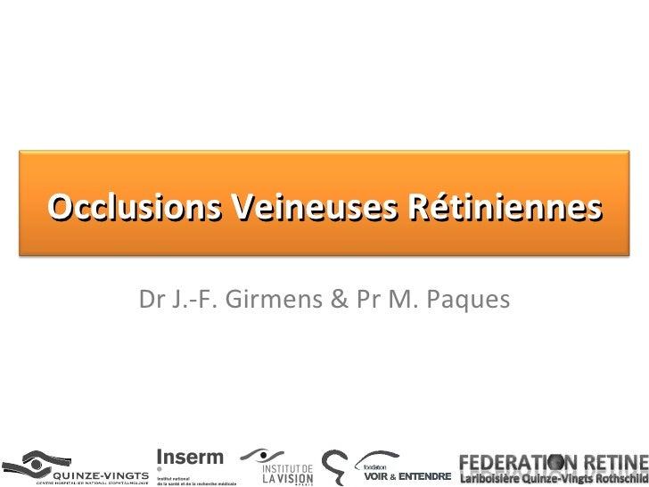 Dr J.-F. Girmens & Pr M. Paques Occlusions Veineuses Rétiniennes