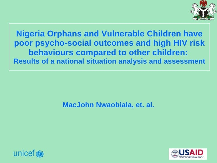 Nigeria Orphans and Vulnerable Children have poor psycho-social outcomes and high HIV risk behaviours compared to other ch...
