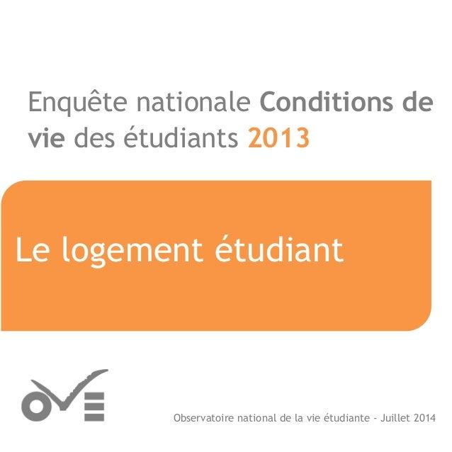 Enquête nationale Conditions de vie des étudiants 2013  Observatoire national de la vie étudiante - Juillet 2014  Le logem...