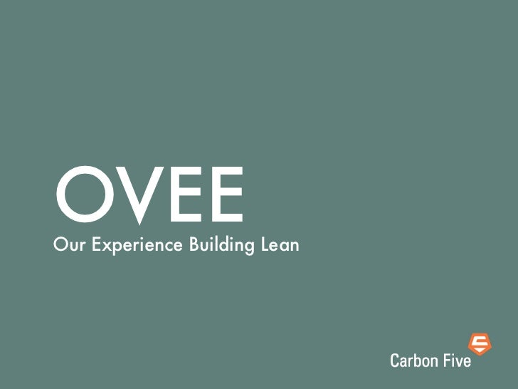 OVEEOur Experience Building Lean