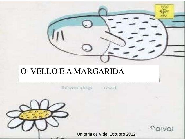 O VELLO E A MARGARIDA           Unitaria de Vide. Octubro 2012