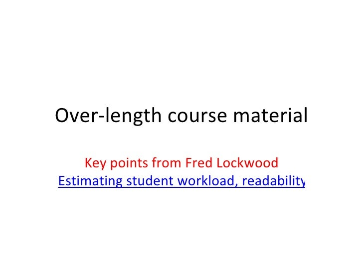 Over-length course material Key points from Fred Lockwood Estimating student workload, readability and implications for st...