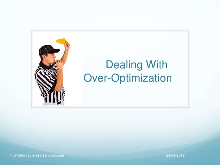 Dealing With                                   Over-Optimizationinfo@affordable-seo-services.com                  24/04/2012