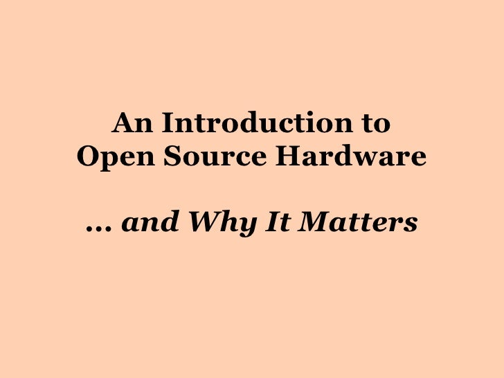 An Introduction toOpen Source Hardware... and Why It Matters