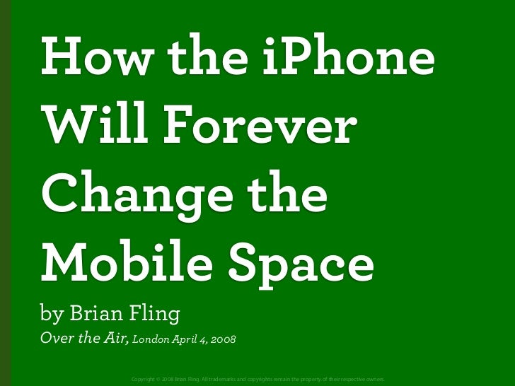 How the iPhone Will Forever Change the Mobile Space by Brian Fling Over the Air, London April 4, 2008                 Copy...