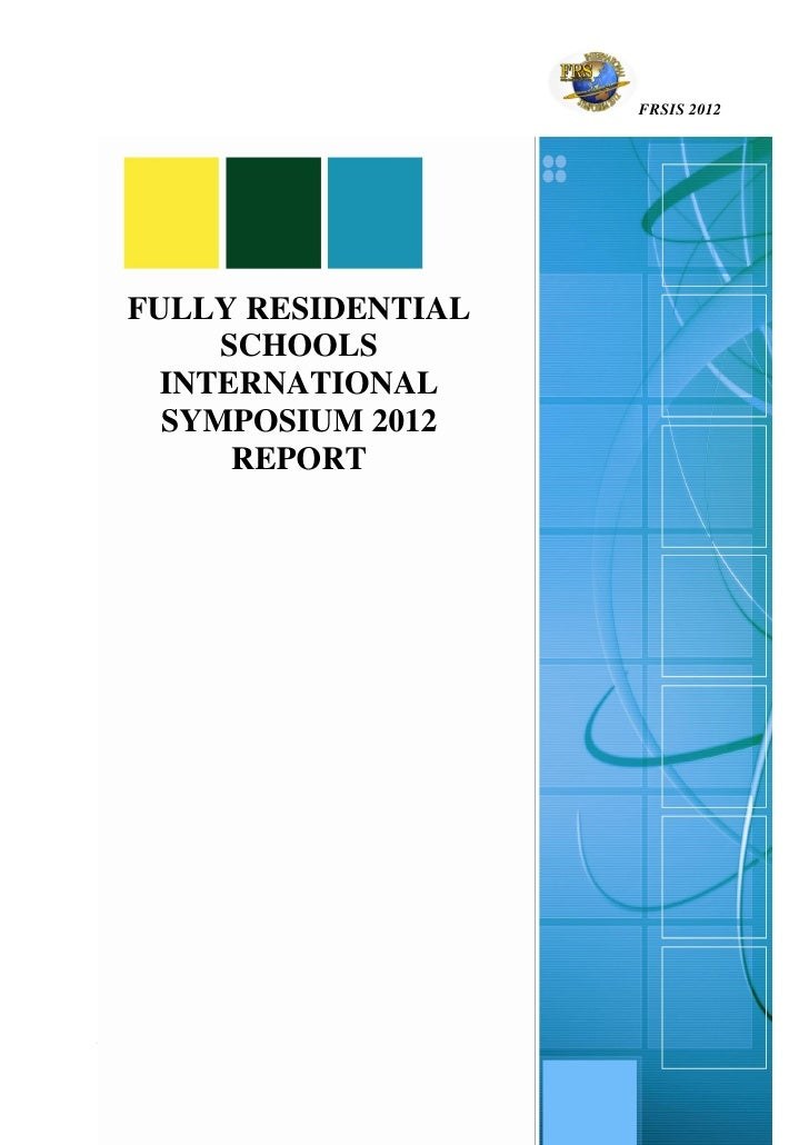 FRSIS 2012  FULLY RESIDENTIAL       SCHOOLS    INTERNATIONAL    SYMPOSIUM 2012        REPORT1|Page              © Prepared...