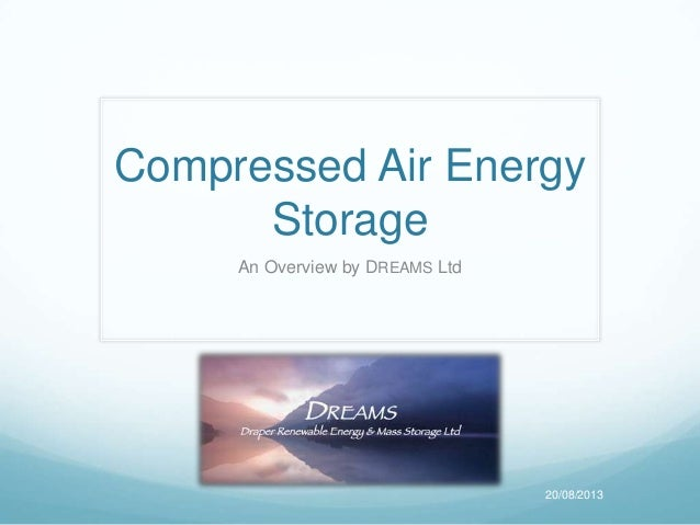 Compressed Air Energy Storage An Overview by DREAMS Ltd 20/08/2013