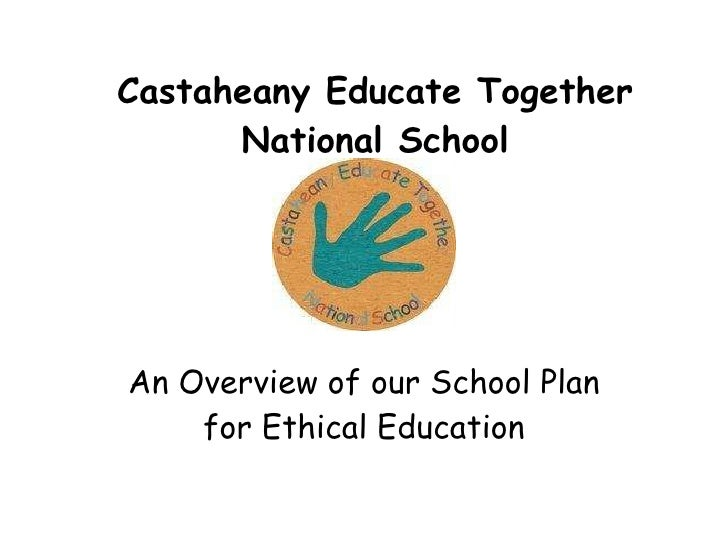 Castaheany Educate Together National School An Overview of our School Plan for Ethical Education
