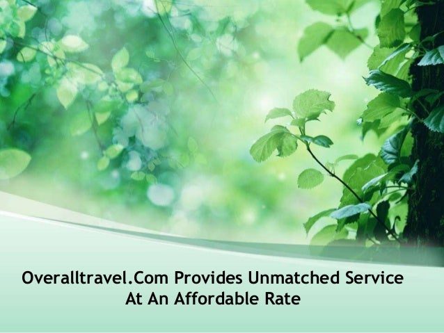 Overalltravel.Com Provides Unmatched ServiceAt An Affordable Rate
