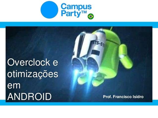 Palestra Campus Party Brasil 2014 sobre Overclock e Otimizações em Android