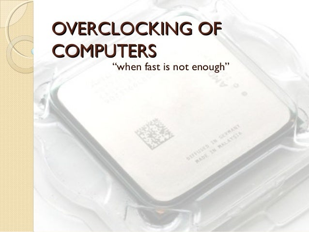 "OVERCLOCKING OFOVERCLOCKING OFCOMPUTERSCOMPUTERS""when fast is not enough"""