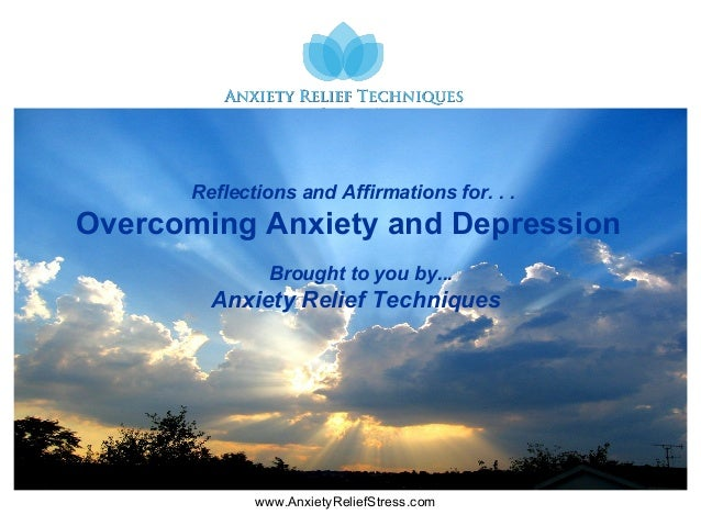 www.AnxietyReliefStress.com Reflections and Affirmations for. . . Overcoming Anxiety and Depression Brought to you by... A...