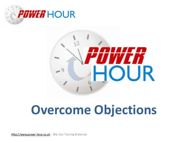 Overcome Objections Http://www.power-hour.co.uk – Bite Size Training Materials Overcome Objections