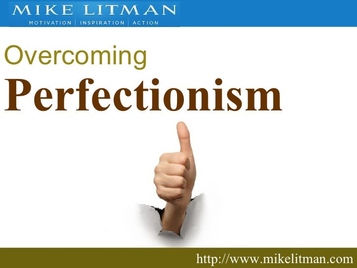 http://www.mikelitman.com Overcoming Perfectionism