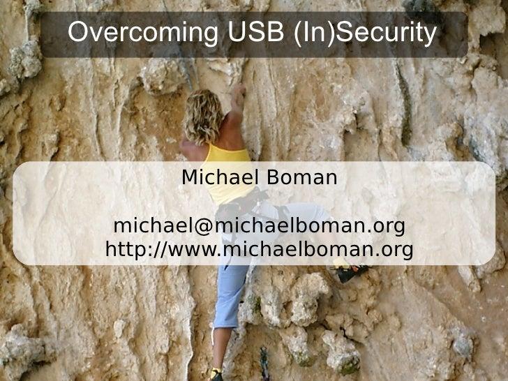 Overcoming USB (In)Security <ul><ul><li>Michael Boman </li></ul></ul><ul><ul><li>[email_address] </li></ul></ul><ul><ul><l...