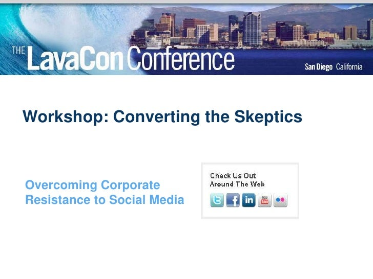 Workshop: Converting the Skeptics<br />Overcoming Corporate Resistance to Social Media<br />