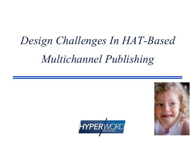 Design Challenges In HAT-Based Multichannel Publishing