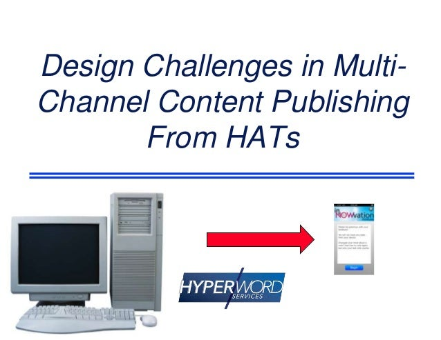 Design Challenges in Multi- Channel Content Publishing From HATs