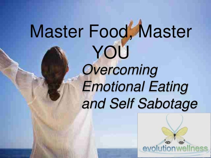 Overcoming Emotional Eating and Self -Sabotage