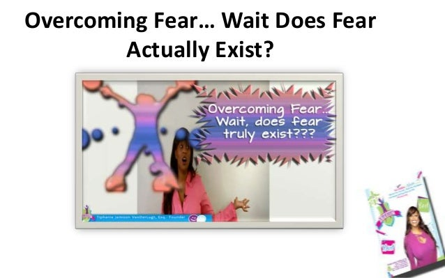 Overcoming Fear… Wait Does Fear Actually Exist?