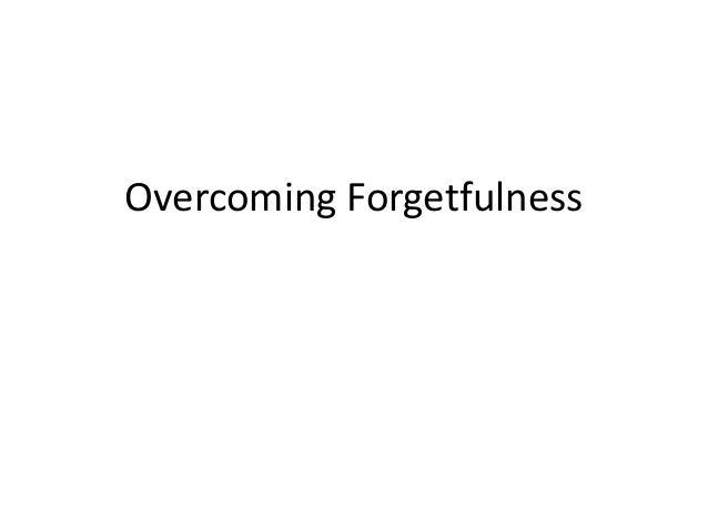 Overcoming forgetfulness