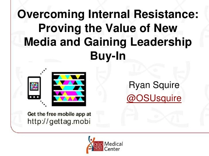 Overcoming Internal Resistance: Proving the Value of NewMedia and Gaining Leadership Buy-In<br />Ryan Squire<br />@OSUsqui...