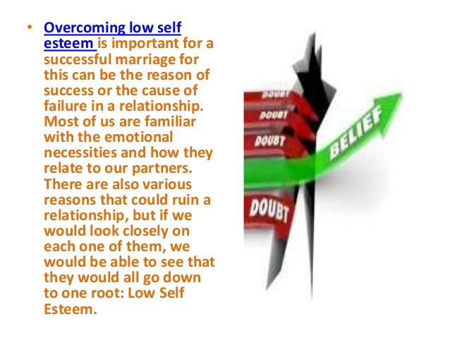 dating a person with low self esteem 6 ways low self-esteem might affect your relationship 1 you end up settling for less than you deserve in many instances, people with self-esteem issues end up settling in their relationship because they mistakenly believe that they don't deserve any better.