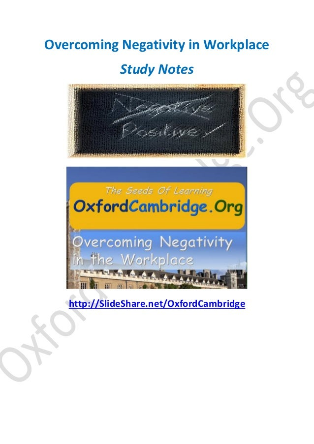 Overcoming Negativity in Workplace Study Notes  http://SlideShare.net/OxfordCambridge