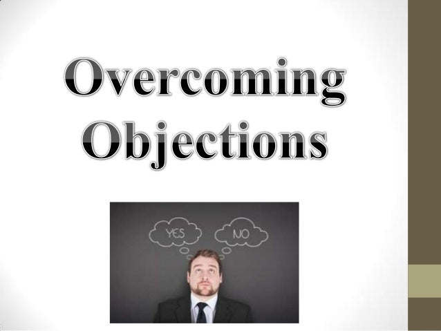 What is an objection? Don't Confuse an Objection with Request for Information An objection is a statement made by your cus...