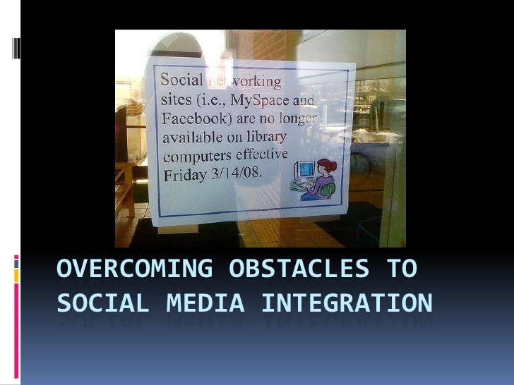 OVERCOMING OBSTACLES TO SOCIAL MEDIA INTEGRATION