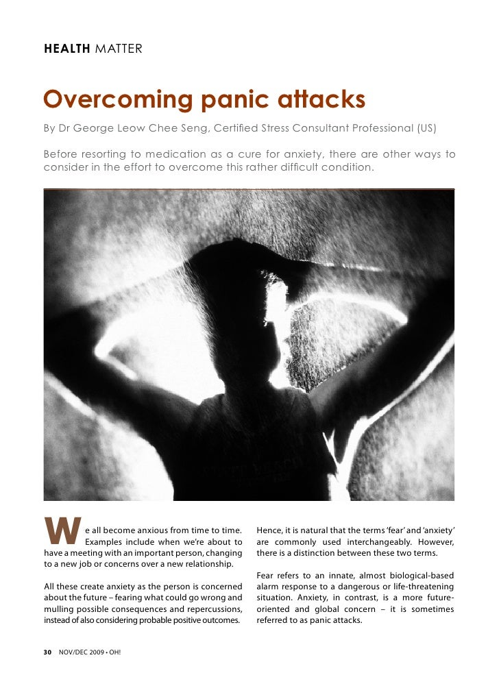 overcoming anxiety attack Out of the blue without warning, it's that overwhelming sense of dread and fear your heart pounds so loud that your ears ring and the sudden onset of panic leaves you paralyzed if that sounds familiar, you've suffered a panic attack before for many, panic attacks are more common they can.