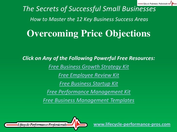 The Secrets of Successful Small Businesses<br />How to Master the 12 Key Business Success Areas<br />Overcoming Price Obje...
